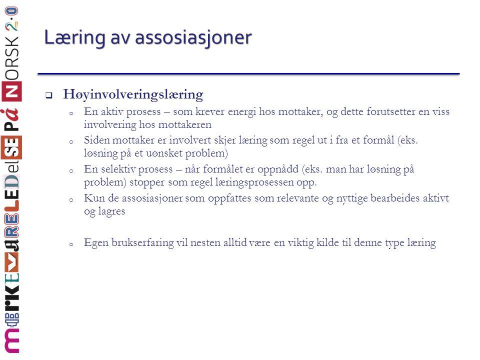 Læring av assosiasjoner  Høyinvolveringslæring o En aktiv prosess – som krever energi hos mottaker, og dette forutsetter en viss involvering hos mott
