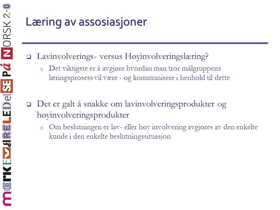 Læring av assosiasjoner  Lavinvolverings- versus Høyinvolveringslæring? o Det viktigste er å avgjøre hvordan man tror målgruppens læringsprosess vil