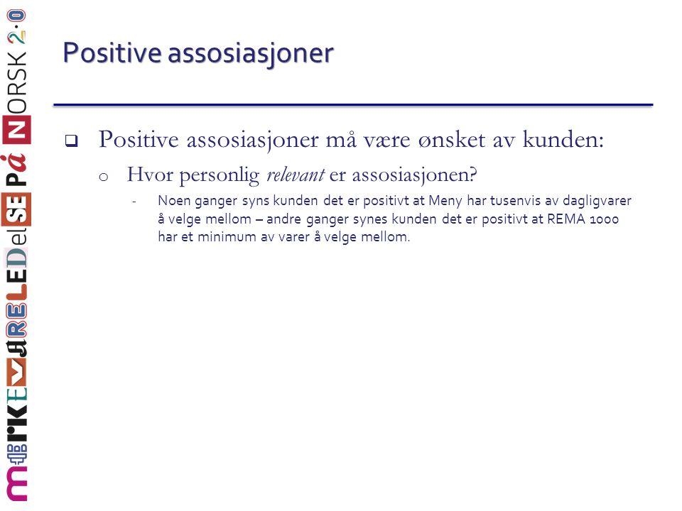 Positive assosiasjoner  Positive assosiasjoner må være ønsket av kunden: o Hvor personlig relevant er assosiasjonen? - Noen ganger syns kunden det er