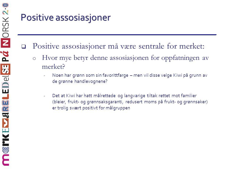 Positive assosiasjoner  Positive assosiasjoner må være sentrale for merket: o Hvor mye betyr denne assosiasjonen for oppfatningen av merket? - Noen h