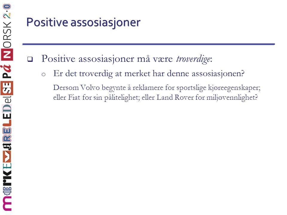 Positive assosiasjoner  Positive assosiasjoner må være troverdige: o Er det troverdig at merket har denne assosiasjonen? Dersom Volvo begynte å rekla