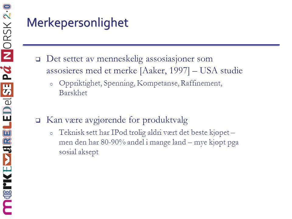 Merkepersonlighet  Det settet av menneskelig assosiasjoner som assosieres med et merke [Aaker, 1997] – USA studie o Oppriktighet, Spenning, Kompetans