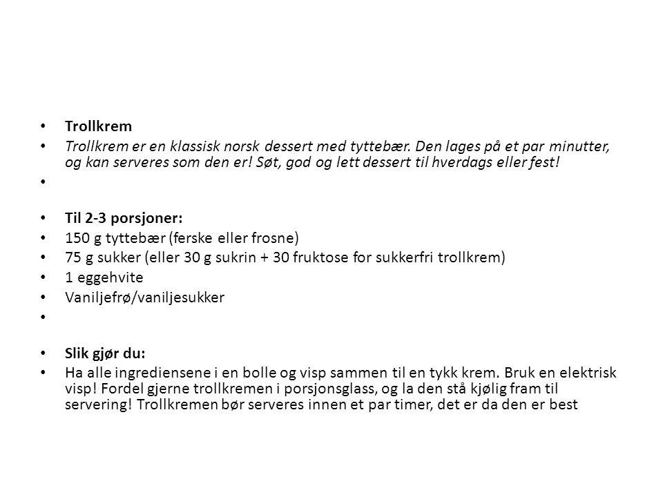 • Trollkrem • Trollkrem er en klassisk norsk dessert med tyttebær. Den lages på et par minutter, og kan serveres som den er! Søt, god og lett dessert
