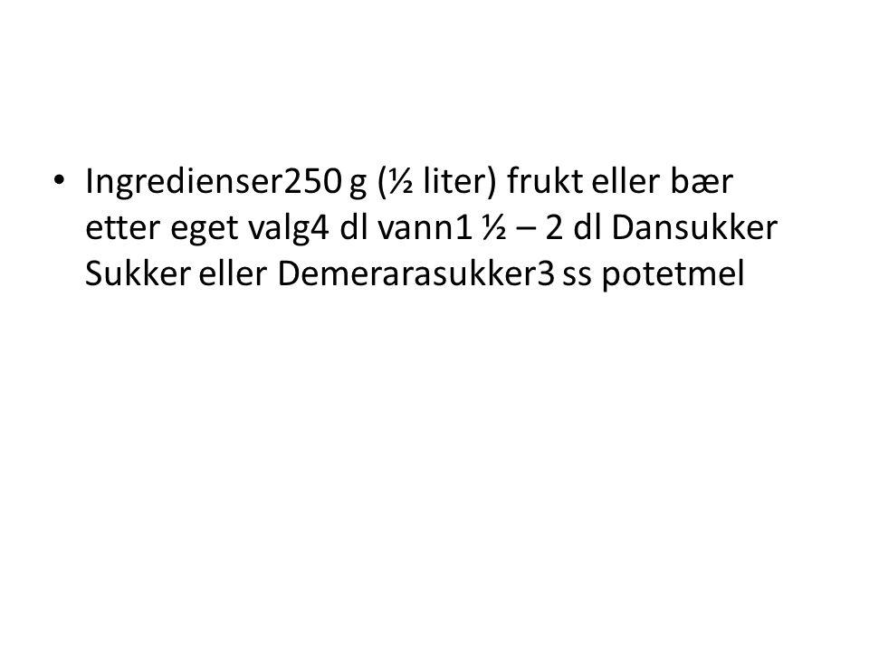 • Ingredienser250 g (½ liter) frukt eller bær etter eget valg4 dl vann1 ½ – 2 dl Dansukker Sukker eller Demerarasukker3 ss potetmel