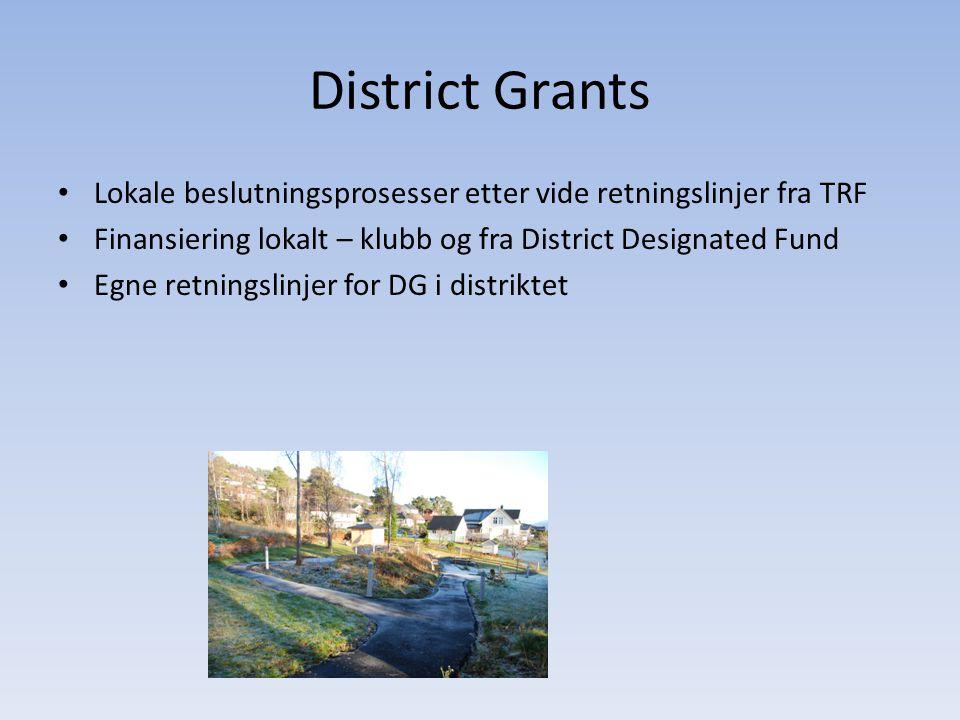 District Grants • Lokale beslutningsprosesser etter vide retningslinjer fra TRF • Finansiering lokalt – klubb og fra District Designated Fund • Egne retningslinjer for DG i distriktet