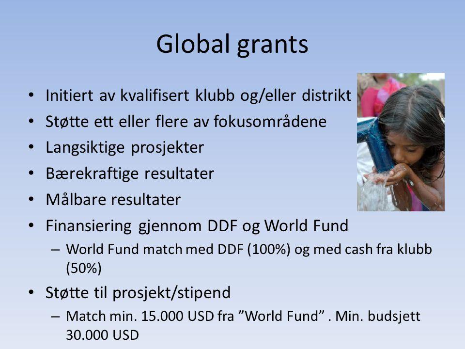 Global grants • Initiert av kvalifisert klubb og/eller distrikt • Støtte ett eller flere av fokusområdene • Langsiktige prosjekter • Bærekraftige resultater • Målbare resultater • Finansiering gjennom DDF og World Fund – World Fund match med DDF (100%) og med cash fra klubb (50%) • Støtte til prosjekt/stipend – Match min.