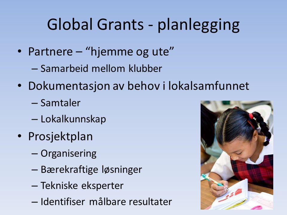 Global Grants - planlegging • Partnere – hjemme og ute – Samarbeid mellom klubber • Dokumentasjon av behov i lokalsamfunnet – Samtaler – Lokalkunnskap • Prosjektplan – Organisering – Bærekraftige løsninger – Tekniske eksperter – Identifiser målbare resultater