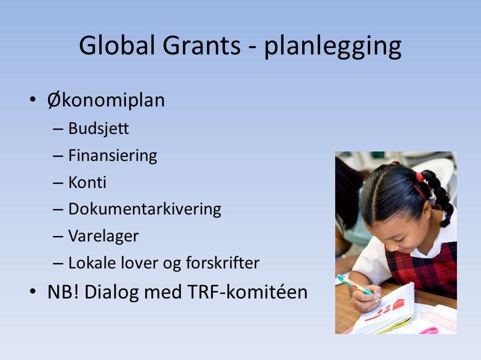 Global Grants - planlegging • Økonomiplan – Budsjett – Finansiering – Konti – Dokumentarkivering – Varelager – Lokale lover og forskrifter • NB! Dialo