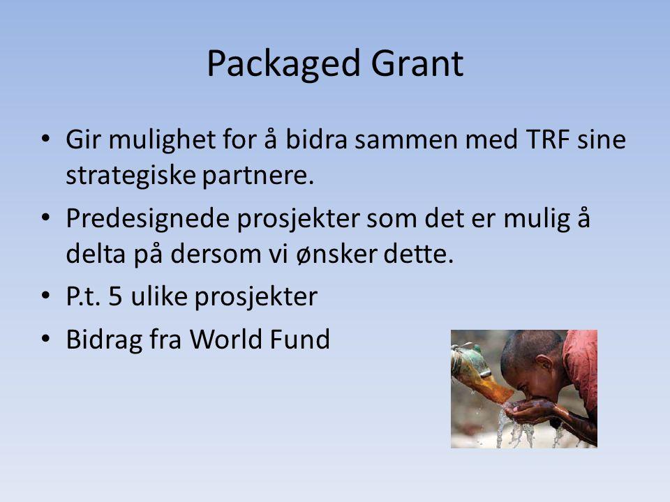 Packaged Grant • Gir mulighet for å bidra sammen med TRF sine strategiske partnere. • Predesignede prosjekter som det er mulig å delta på dersom vi øn
