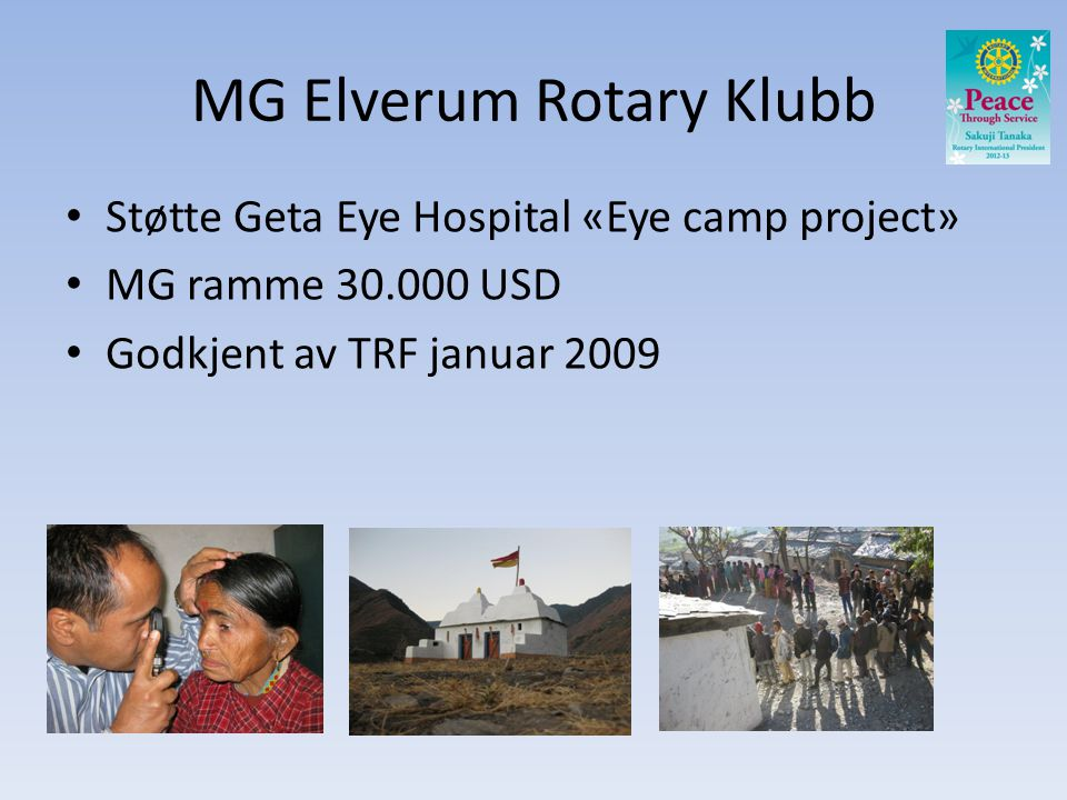 MG Elverum Rotary Klubb • Støtte Geta Eye Hospital «Eye camp project» • MG ramme USD • Godkjent av TRF januar 2009