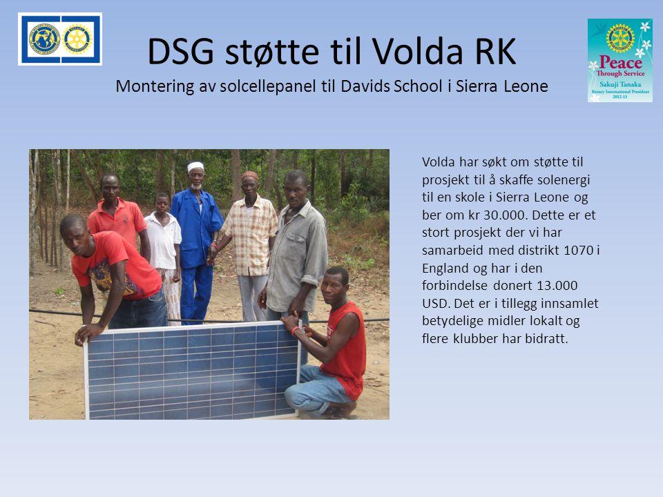 DSG støtte til Volda RK Montering av solcellepanel til Davids School i Sierra Leone Volda har søkt om støtte til prosjekt til å skaffe solenergi til en skole i Sierra Leone og ber om kr 30.000.
