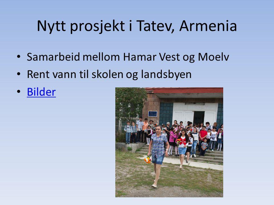 Nytt prosjekt i Tatev, Armenia • Samarbeid mellom Hamar Vest og Moelv • Rent vann til skolen og landsbyen • Bilder Bilder