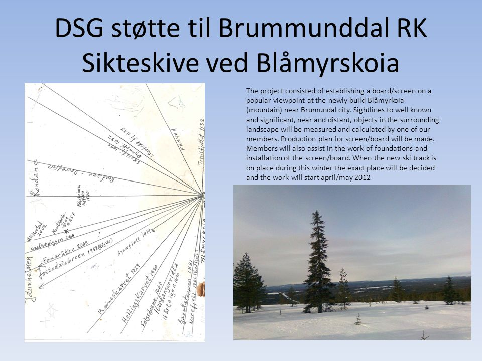 DSG støtte til Brummunddal RK Sikteskive ved Blåmyrskoia The project consisted of establishing a board/screen on a popular viewpoint at the newly build Blåmyrkoia (mountain) near Brumundal city.
