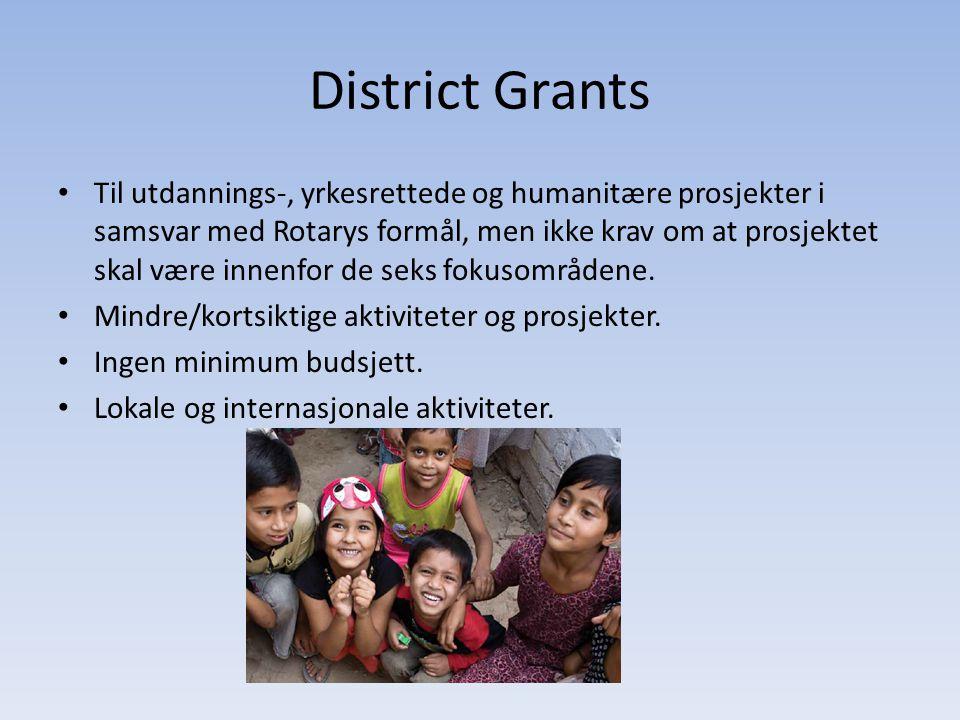 District Grants • Til utdannings-, yrkesrettede og humanitære prosjekter i samsvar med Rotarys formål, men ikke krav om at prosjektet skal være innenf