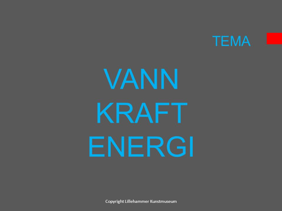 VANN KRAFT ENERGI TEMA Copyright Lillehammer Kunstmuseum