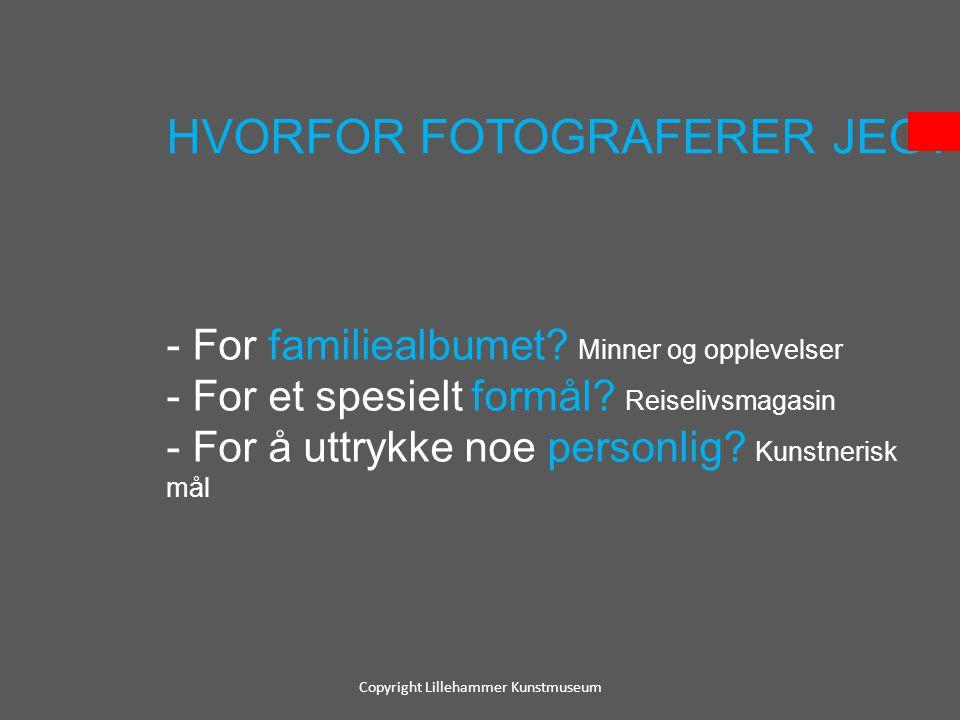 HVORFOR FOTOGRAFERER JEG? - For familiealbumet? Minner og opplevelser - For et spesielt formål? Reiselivsmagasin - For å uttrykke noe personlig? Kunst