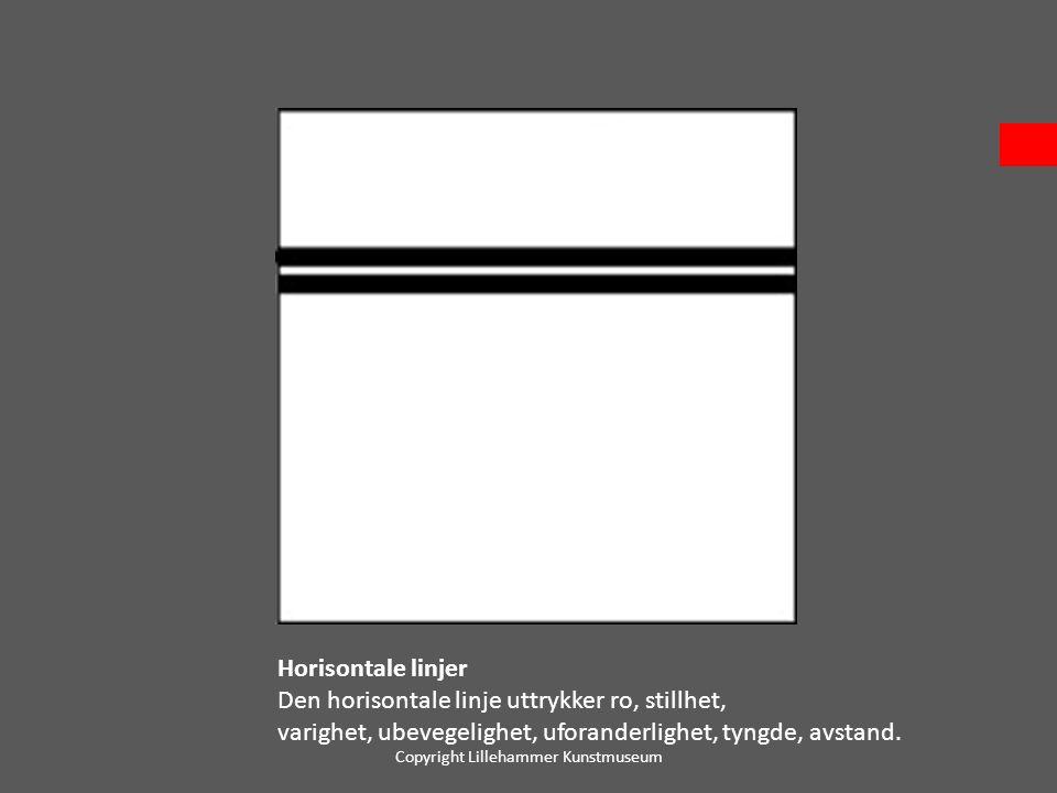 Horisontale linjer Den horisontale linje uttrykker ro, stillhet, varighet, ubevegelighet, uforanderlighet, tyngde, avstand. Copyright Lillehammer Kuns