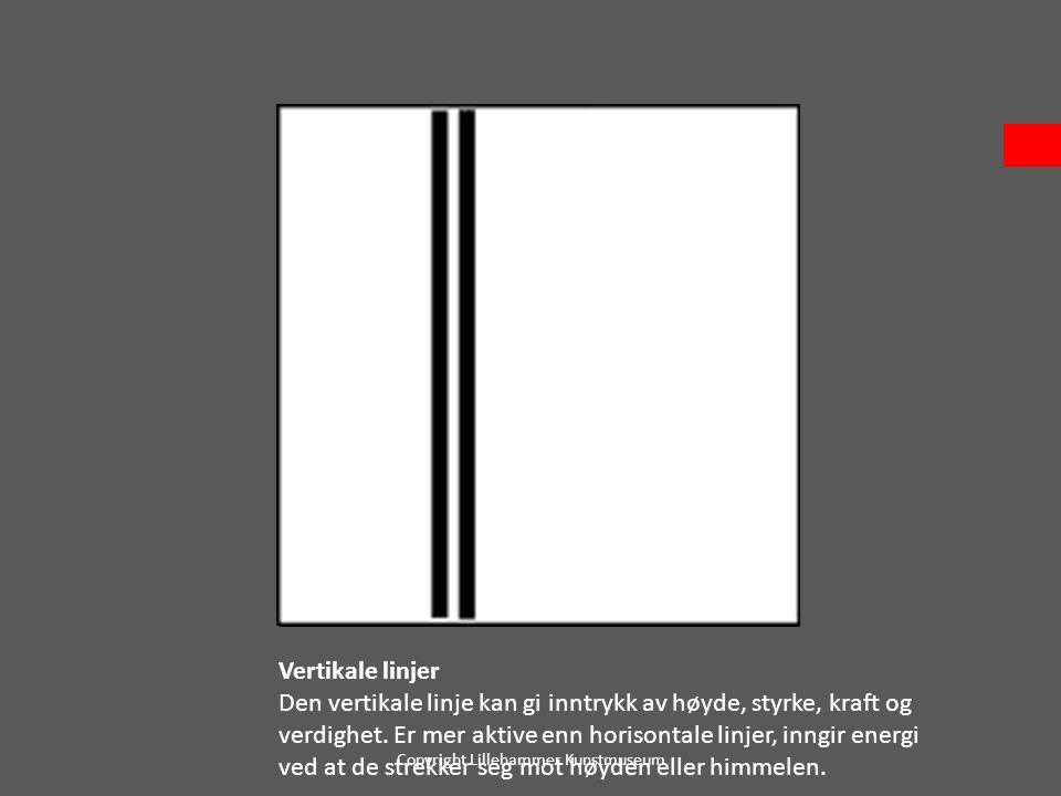 Vertikale linjer Den vertikale linje kan gi inntrykk av høyde, styrke, kraft og verdighet. Er mer aktive enn horisontale linjer, inngir energi ved at