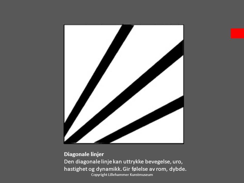 Diagonale linjer Den diagonale linje kan uttrykke bevegelse, uro, hastighet og dynamikk. Gir følelse av rom, dybde. Copyright Lillehammer Kunstmuseum