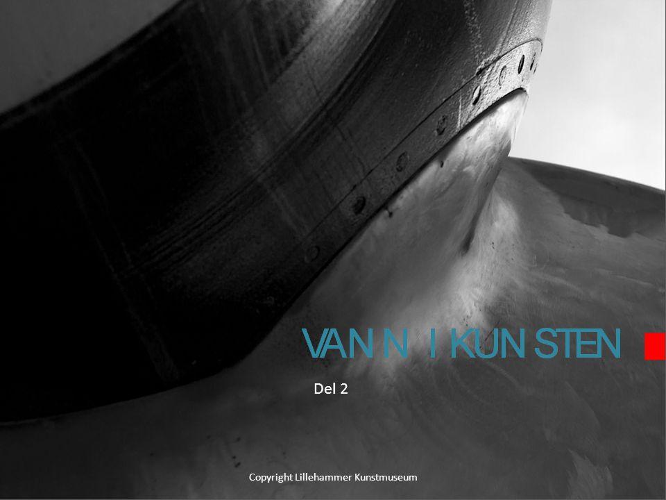 VANN I KUNSTEN Del 1 Copyright Lillehammer Kunstmuseum Del 2