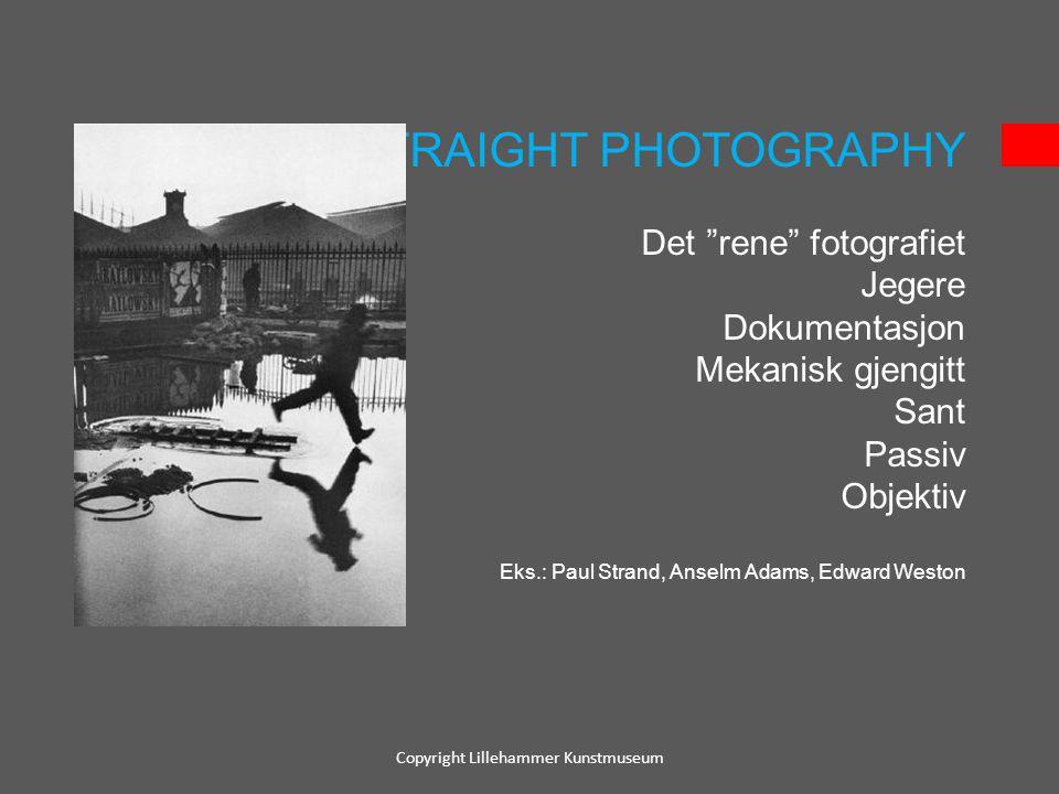 """Copyright Lillehammer Kunstmuseum STRAIGHT PHOTOGRAPHY Det """"rene"""" fotografiet Jegere Dokumentasjon Mekanisk gjengitt Sant Passiv Objektiv Eks.: Paul S"""