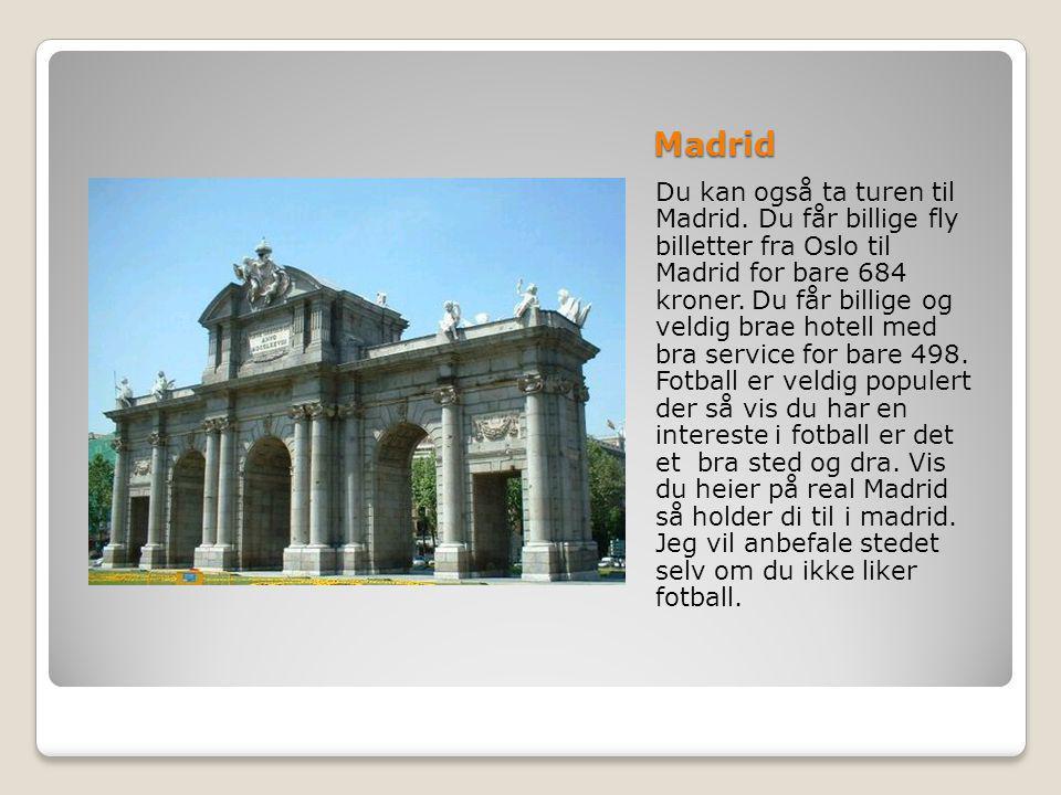 Madrid Du kan også ta turen til Madrid.