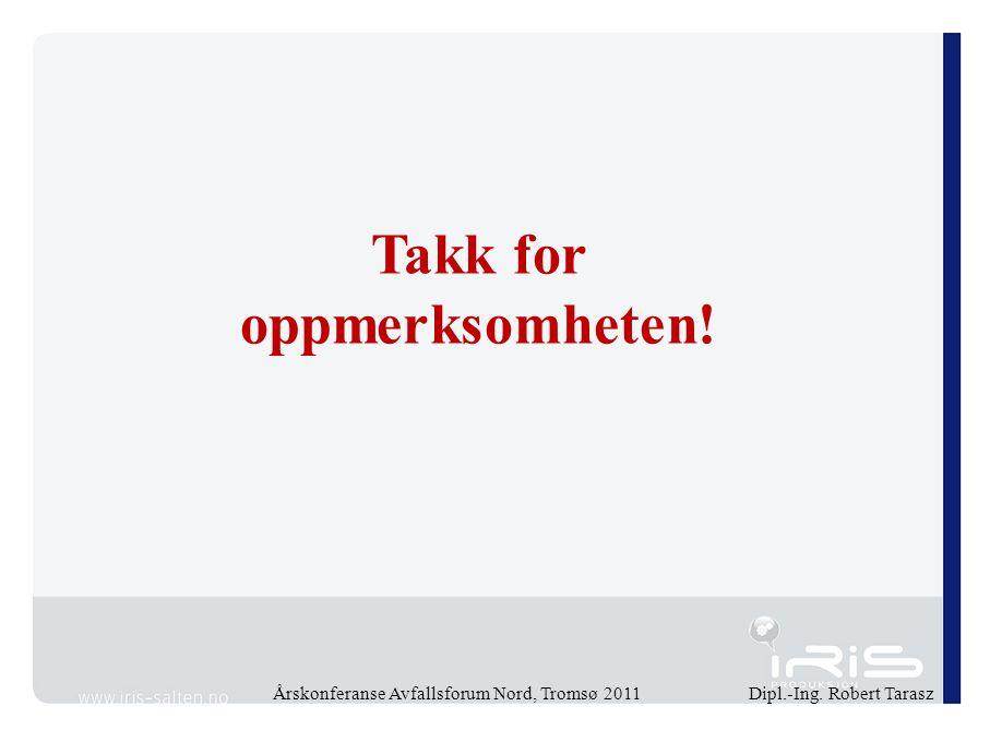 Takk for oppmerksomheten! Årskonferanse Avfallsforum Nord, Tromsø 2011 Dipl.-Ing. Robert Tarasz