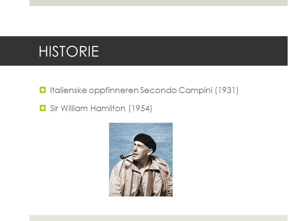 HISTORIE  Italienske oppfinneren Secondo Campini (1931)  Sir William Hamilton (1954)