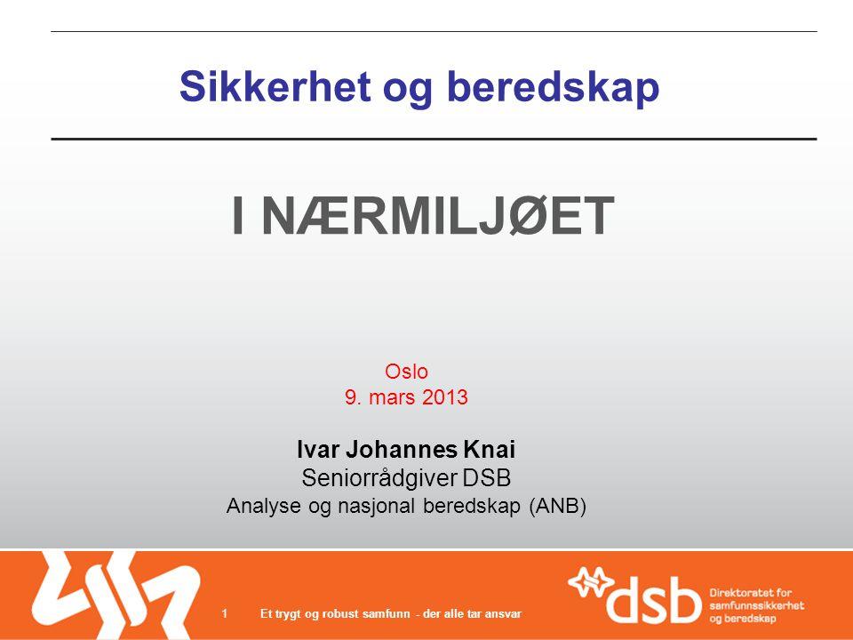 Sikkerhet og beredskap I NÆRMILJØET Et trygt og robust samfunn - der alle tar ansvar1 Oslo 9.