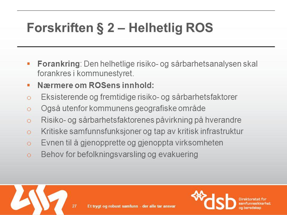 Forskriften § 2 – Helhetlig ROS  Forankring: Den helhetlige risiko- og sårbarhetsanalysen skal forankres i kommunestyret.