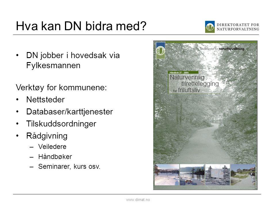 Hva kan DN bidra med? •DN jobber i hovedsak via Fylkesmannen Verktøy for kommunene: •Nettsteder •Databaser/karttjenester •Tilskuddsordninger •Rådgivni