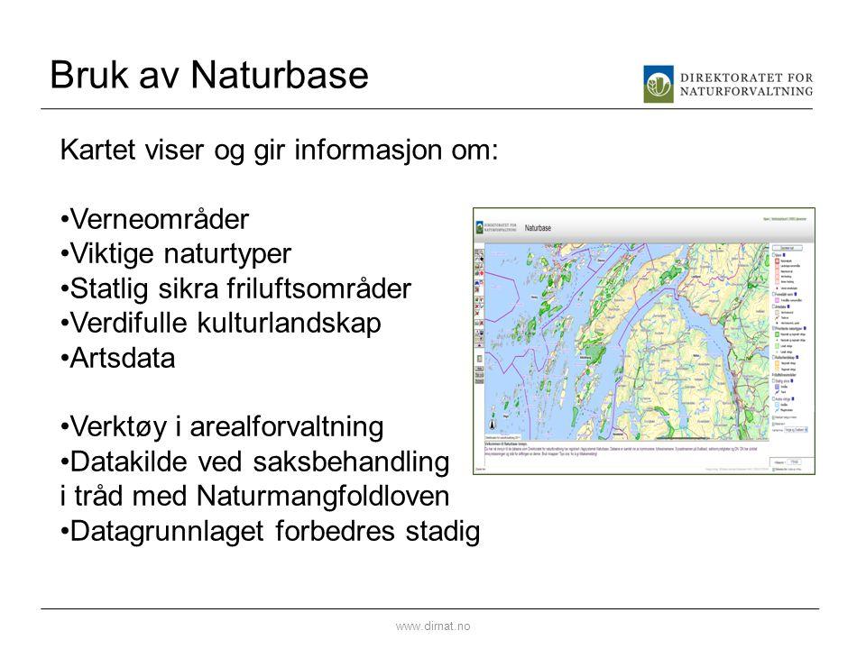 Bruk av Naturbase www.dirnat.no Kartet viser og gir informasjon om: •Verneområder •Viktige naturtyper •Statlig sikra friluftsområder •Verdifulle kultu