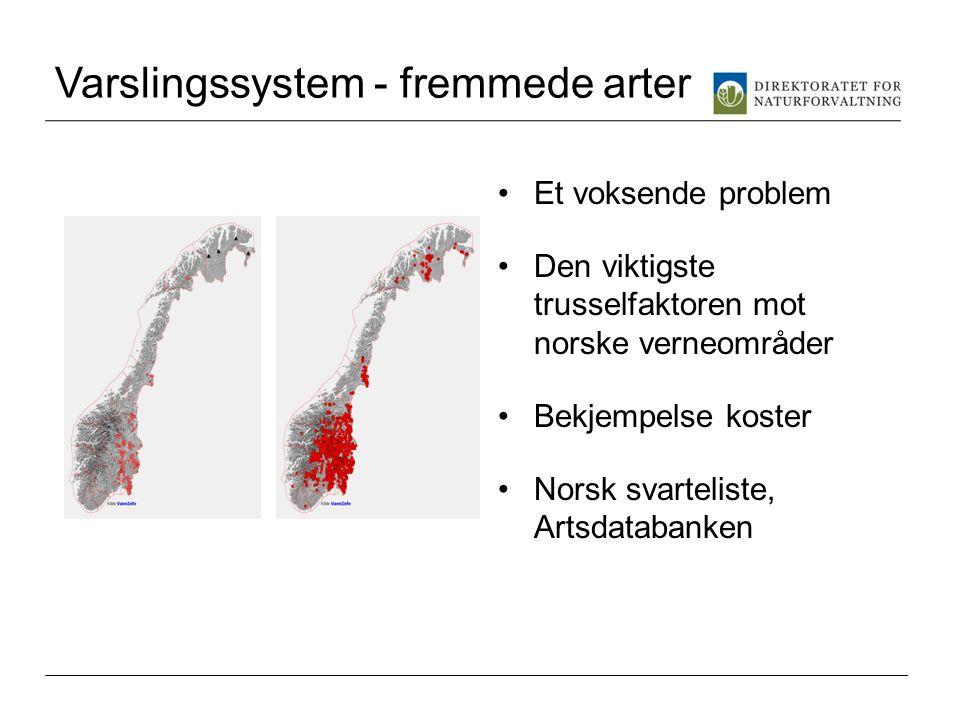Varslingssystem - fremmede arter •Et voksende problem •Den viktigste trusselfaktoren mot norske verneområder •Bekjempelse koster •Norsk svarteliste, A