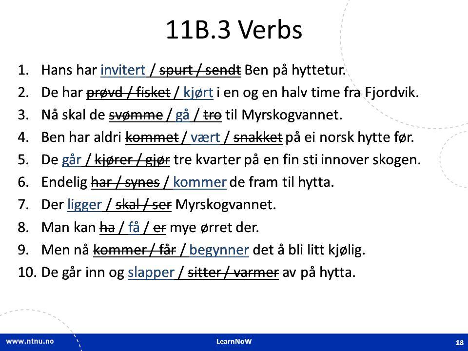 LearnNoW 11B.3 Verbs 1.Hans har invitert / spurt / sendt Ben på hyttetur.
