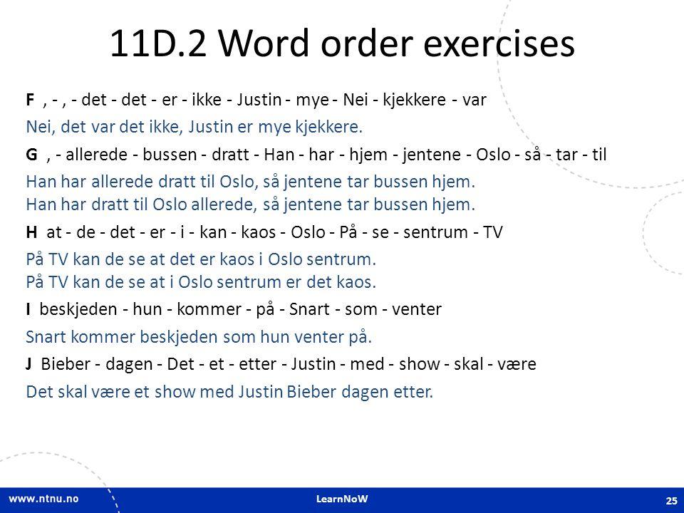 LearnNoW 11D.2 Word order exercises F, -, - det - det - er - ikke - Justin - mye - Nei - kjekkere - var Nei, det var det ikke, Justin er mye kjekkere.