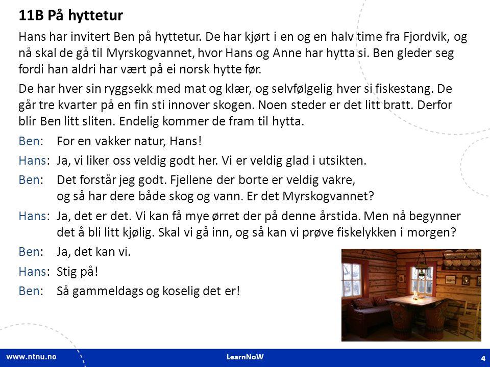 LearnNoW 11B På hyttetur Hans:Ja, ei ordentlig hytte skal være slik, synes jeg.