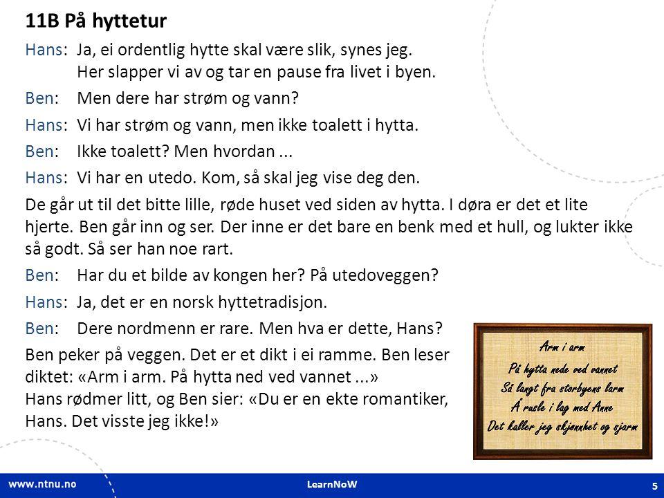 LearnNoW 11B.2 Word order exercises A borte - vakre - der - Fjellene - veldig - er Fjellene der borte er veldig vakre.