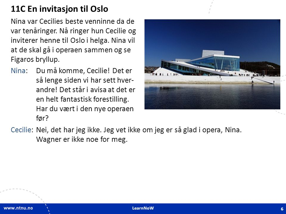 LearnNoW 11C En invitasjon til Oslo Nina:Men, Cecilie, dette er ikke Wagner, det er Mozart.
