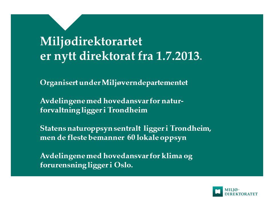 Miljødirektorartet er nytt direktorat fra 1.7.2013 u Organisert under Miljøverndepartementet Avdelingene med hovedansvar for natur- forvaltning ligger
