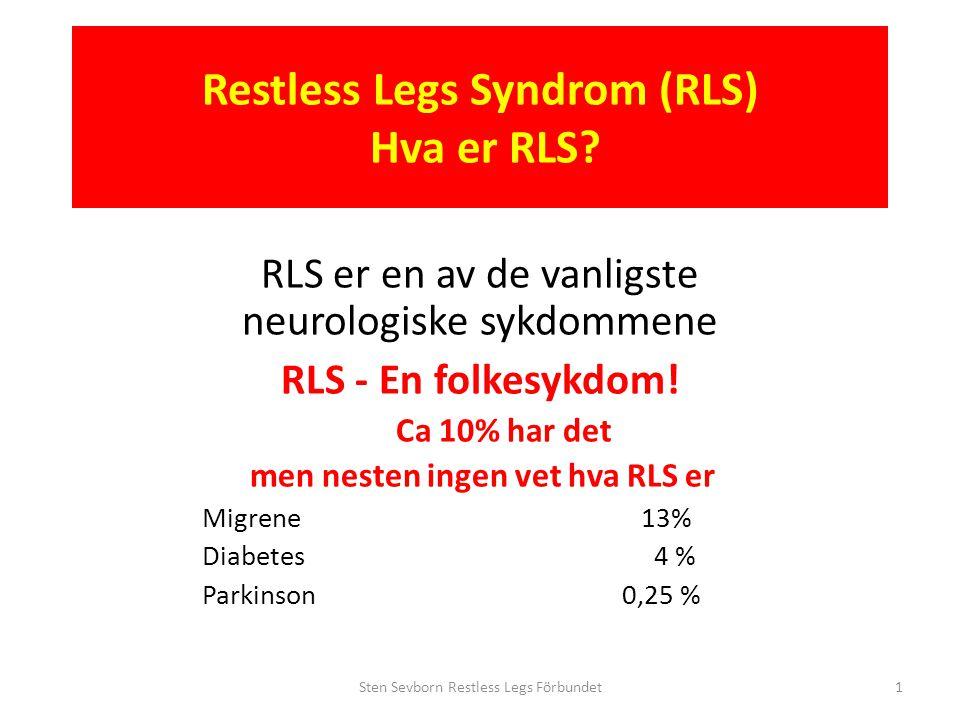 Restless Legs Syndrom (RLS) RLS og søvnproblemer • Delvis søvn i 10 minutters perioder • Manglende eller kraftig redusert dyp- og REM søvnfaser • RLS symtomene er sterkest mellom klokken 22.00 og 04.00 Sten Sevborn Restless Legs Förbundet22