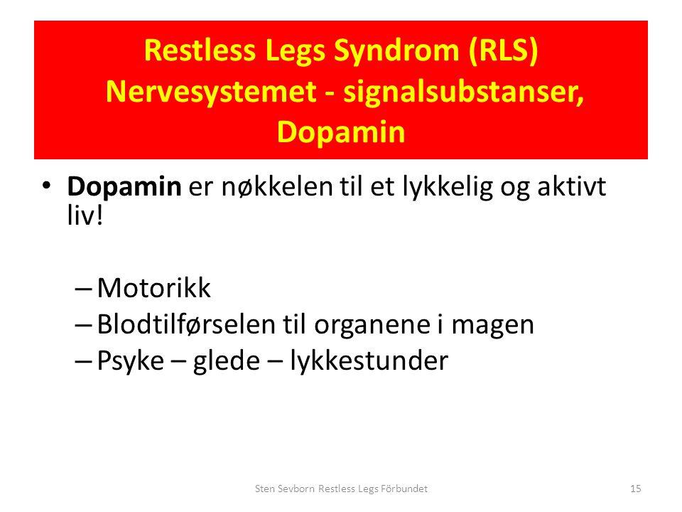 Restless Legs Syndrom (RLS) Nervesystemet - signalsubstanser, Dopamin • Dopamin er nøkkelen til et lykkelig og aktivt liv! – Motorikk – Blodtilførsele