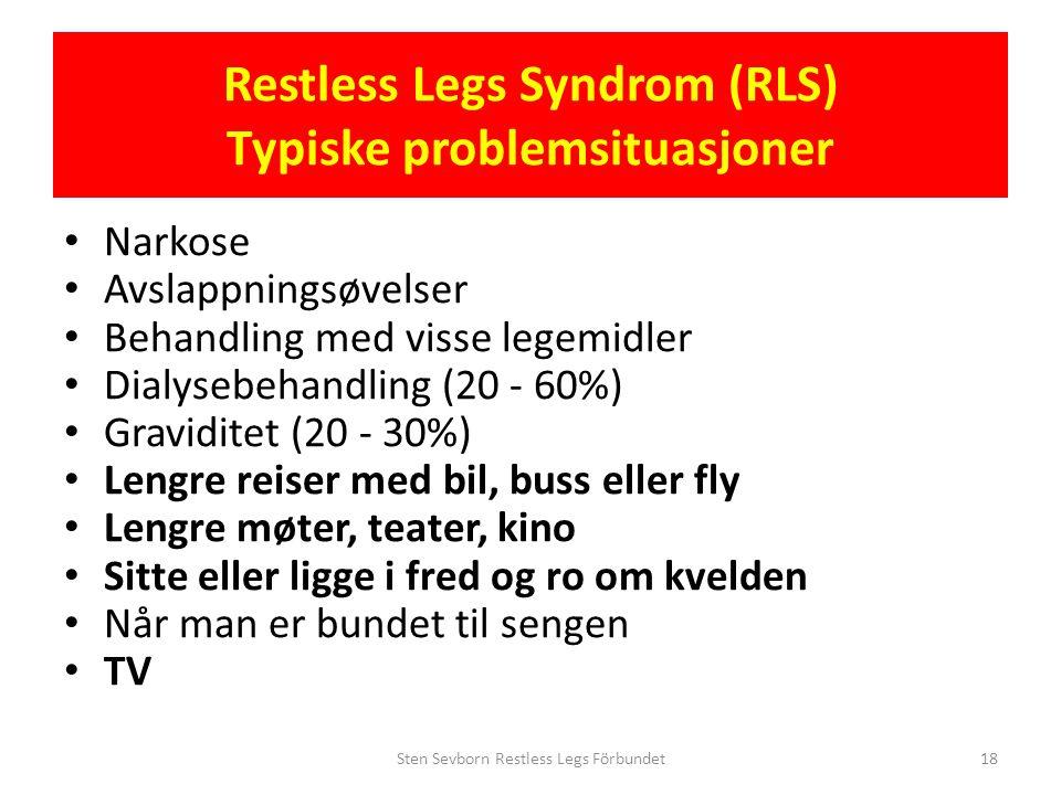 Restless Legs Syndrom (RLS) Typiske problemsituasjoner • Narkose • Avslappningsøvelser • Behandling med visse legemidler • Dialysebehandling (20 - 60%