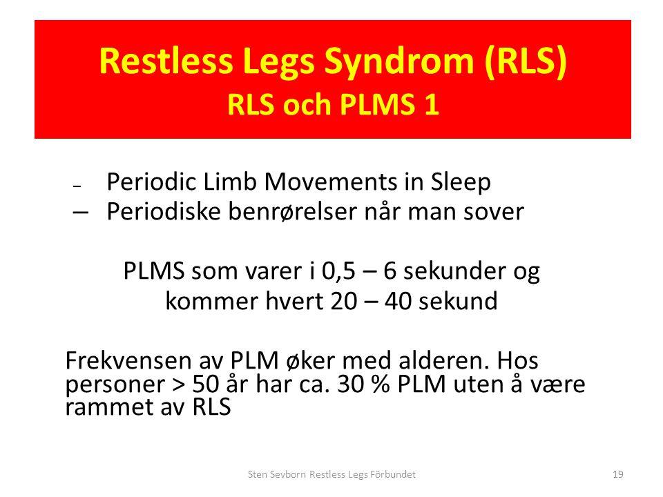 Restless Legs Syndrom (RLS) RLS och PLMS 1 – Periodic Limb Movements in Sleep – Periodiske benrørelser når man sover PLMS som varer i 0,5 – 6 sekunder