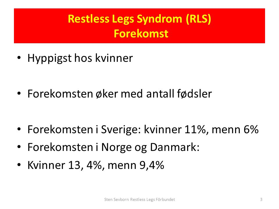 Restless Legs Syndrom (RLS) Typer av RLS • Primær RLS, av ennå ukjent opprinnelse, i 60% av tilfellene • Sekundær RLS, som følge av en annen sykdom, i 40% av tilfellene Sten Sevborn Restless Legs Förbundet24