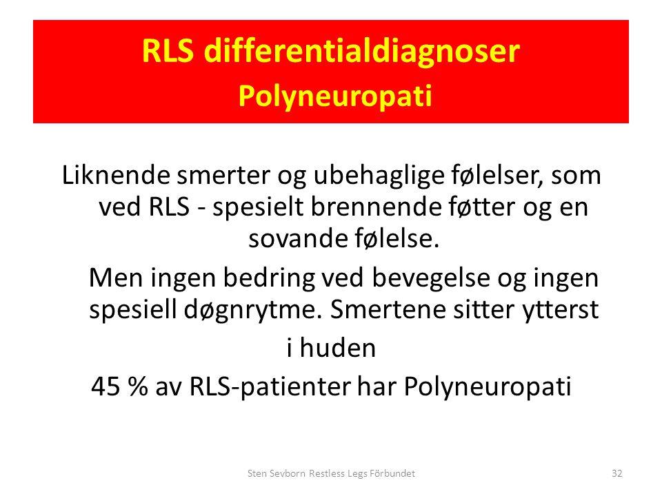 RLS differentialdiagnoser Polyneuropati Liknende smerter og ubehaglige følelser, som ved RLS - spesielt brennende føtter og en sovande følelse. Men in