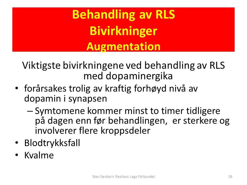 Behandling av RLS Bivirkninger Augmentation Viktigste bivirkningene ved behandling av RLS med dopaminergika • forårsakes trolig av kraftig forhøyd niv