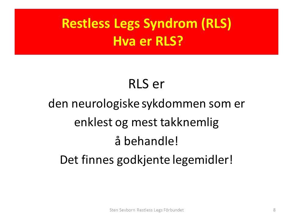 Restless Legs Syndrom (RLS) RLS og livskvalitet Nye undersøkninger viser, at livskvaliteten ved RLS er like d årlig som hos pasienter med andre kroniske sykdommer, slik som; – Diabetes Type II, – Arteriell hypertoni – Depresjon – COPD(lungesykdom) Sten Sevborn Restless Legs Förbundet9