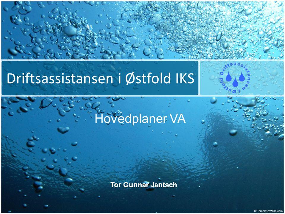 Driftsassistansen i Østfold IKS Hovedplaner VA Tor Gunnar Jantsch