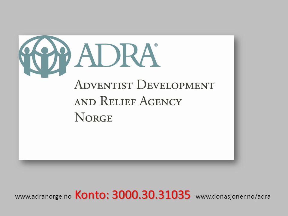 Konto: 3000.30.31035 www.adranorge.no Konto: 3000.30.31035 www.donasjoner.no/adra
