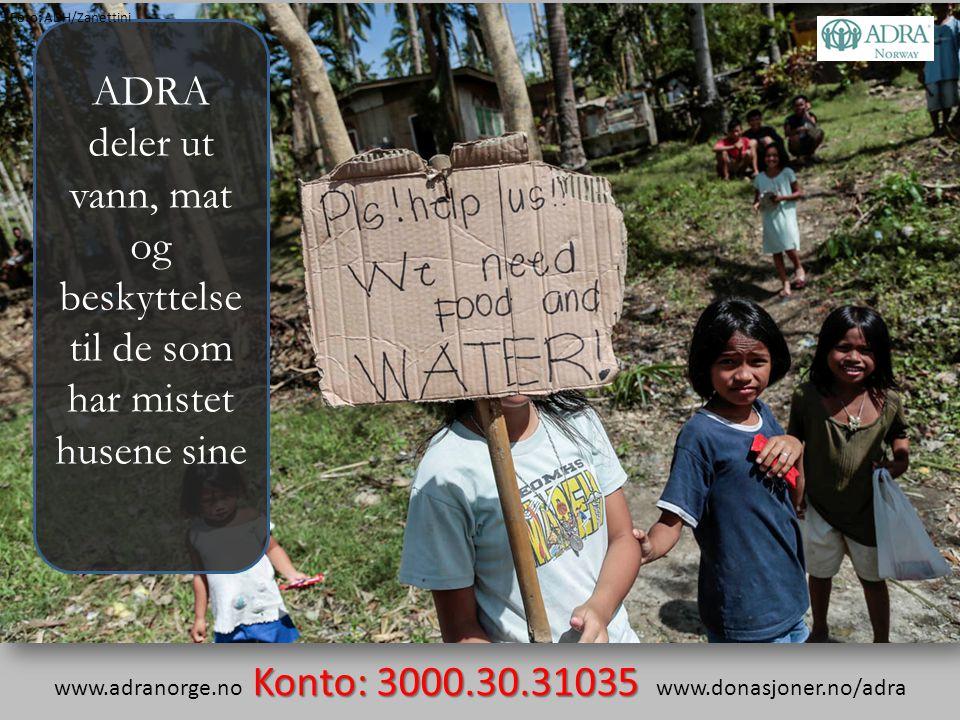 ADRA deler ut vann, mat og beskyttelse til de som har mistet husene sine Konto: 3000.30.31035 www.adranorge.no Konto: 3000.30.31035 www.donasjoner.no/